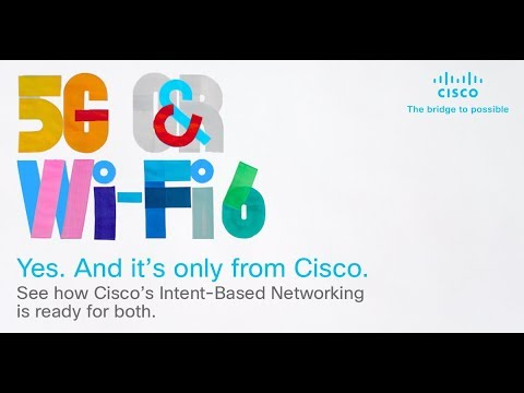 5G? Yes. Wi-Fi 6? Yes. Intent-based Networking from Cisco? Yes.